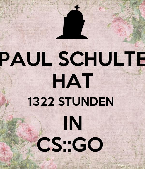 PAUL SCHULTE HAT 1322 STUNDEN   IN  CS::GO