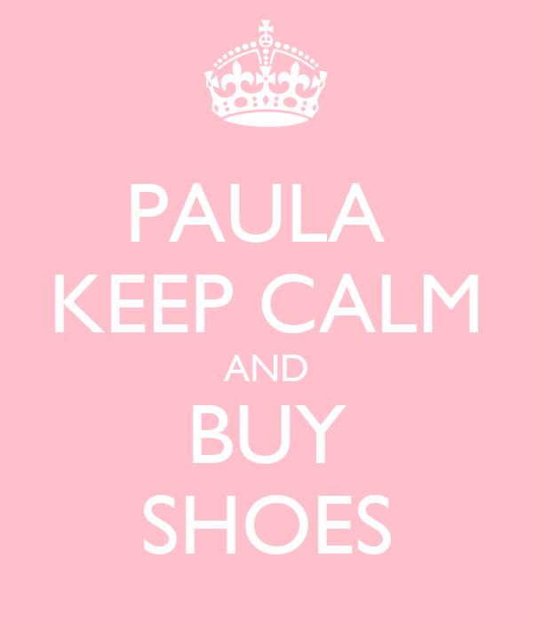 PAULA  KEEP CALM AND BUY SHOES