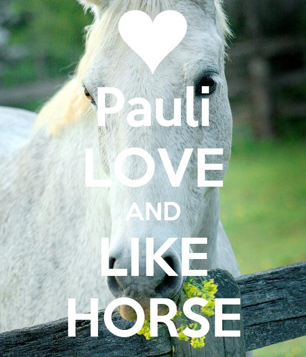 Pauli LOVE AND LIKE HORSE