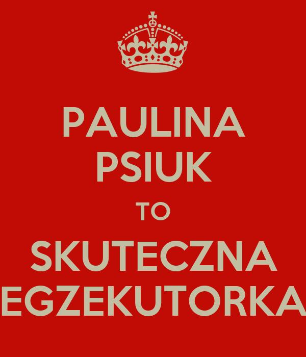 PAULINA PSIUK TO SKUTECZNA EGZEKUTORKA