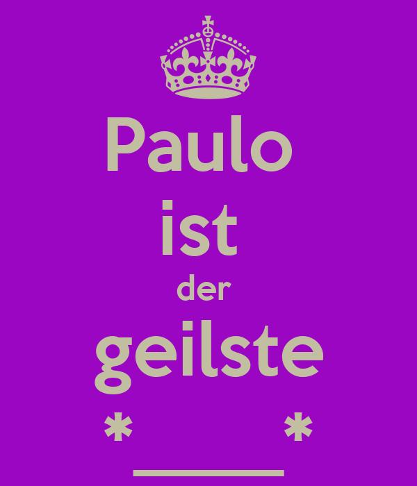Paulo  ist  der  geilste *____*