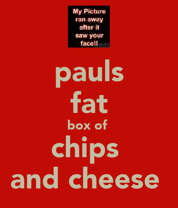 pauls fat box of  chips  and cheese