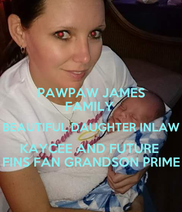 PAWPAW JAMES FAMILY  BEAUTIFUL DAUGHTER INLAW KAYCEE AND FUTURE  FINS FAN GRANDSON PRIME
