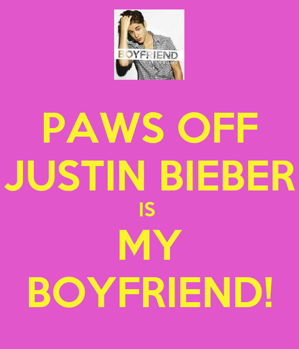 PAWS OFF JUSTIN BIEBER IS  MY BOYFRIEND!