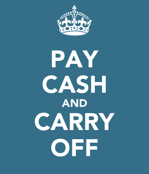 PAY CASH AND CARRY OFF