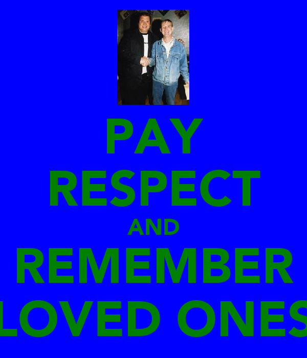 PAY RESPECT AND REMEMBER LOVED ONES