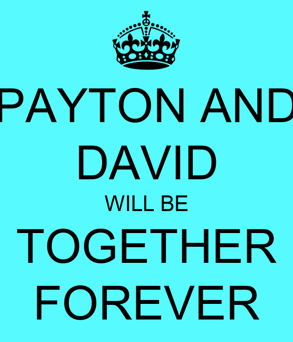 PAYTON AND DAVID WILL BE TOGETHER FOREVER