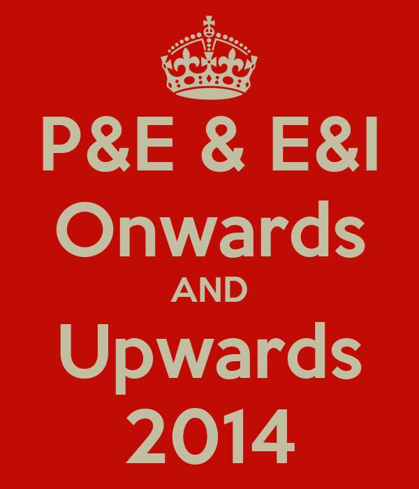 P&E & E&I Onwards AND Upwards 2014