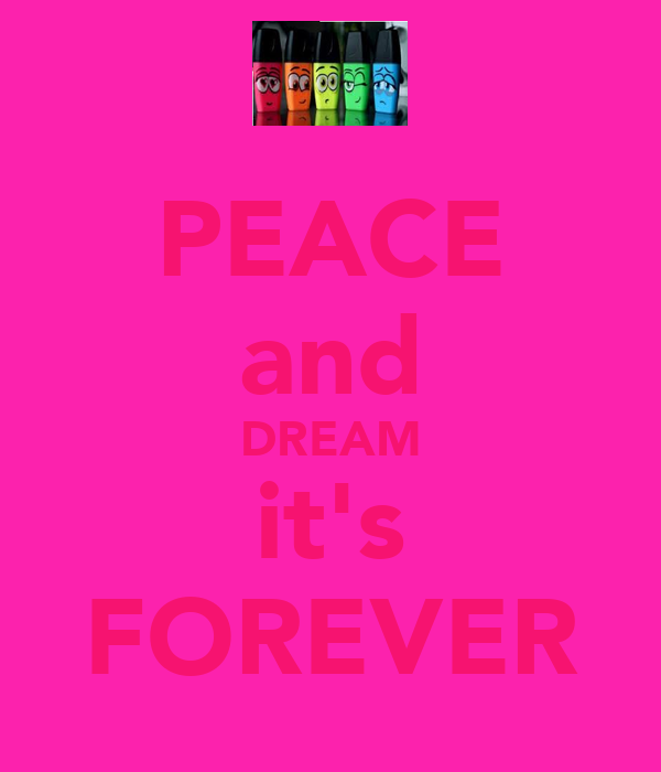 PEACE and DREAM it's FOREVER