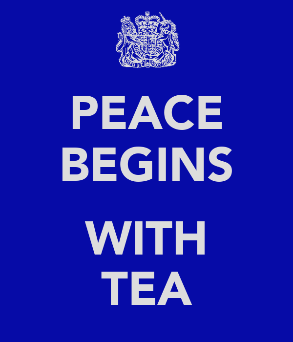 PEACE BEGINS  WITH TEA