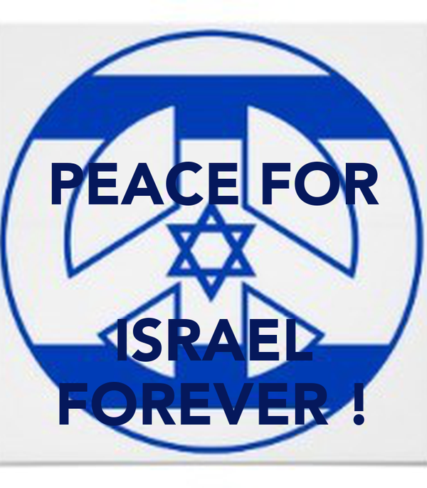 PEACE FOR   ISRAEL FOREVER !
