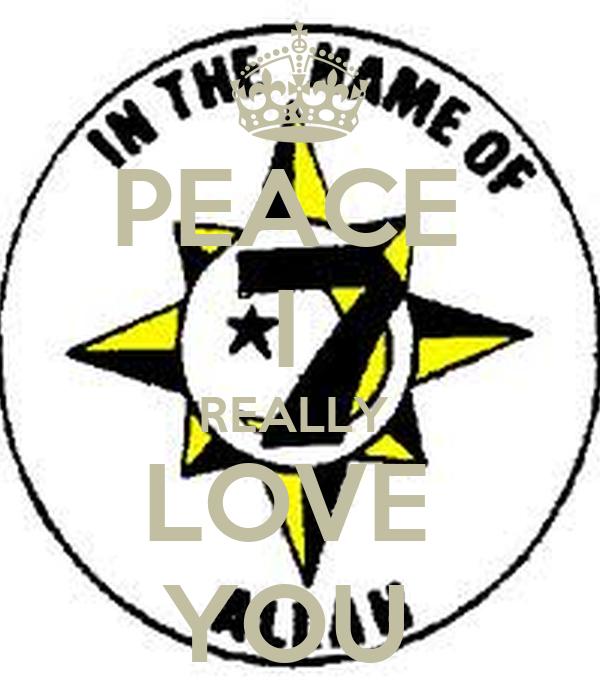 PEACE  I  REALLY  LOVE  YOU