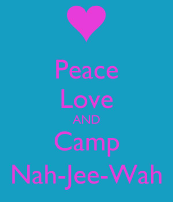 Peace Love AND Camp Nah-Jee-Wah