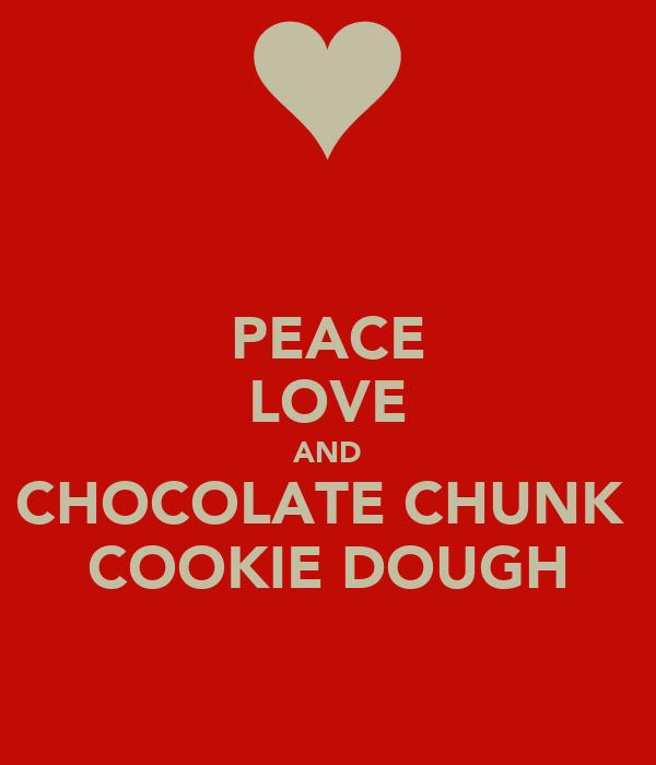 PEACE LOVE AND CHOCOLATE CHUNK  COOKIE DOUGH