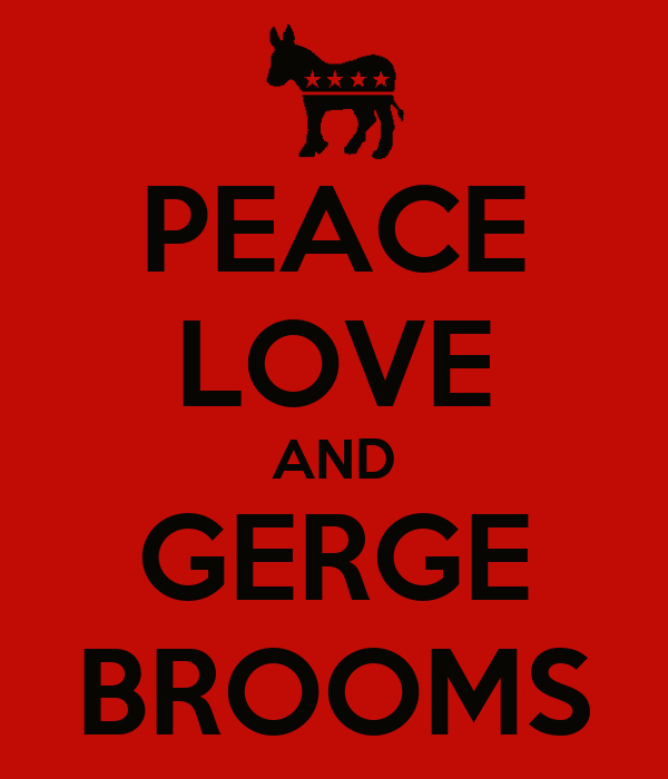 PEACE LOVE AND GERGE BROOMS