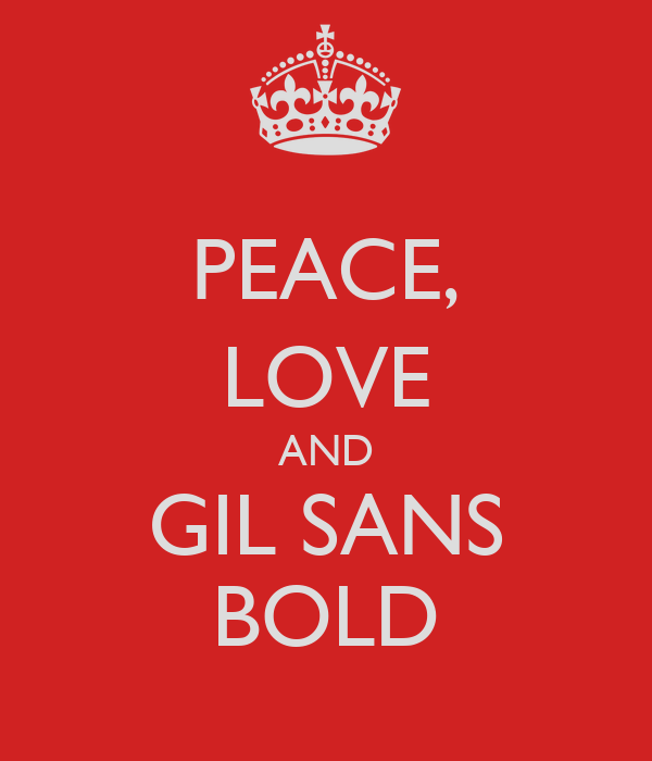 PEACE, LOVE AND GIL SANS BOLD