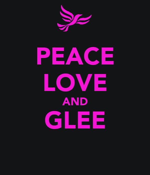PEACE LOVE AND GLEE