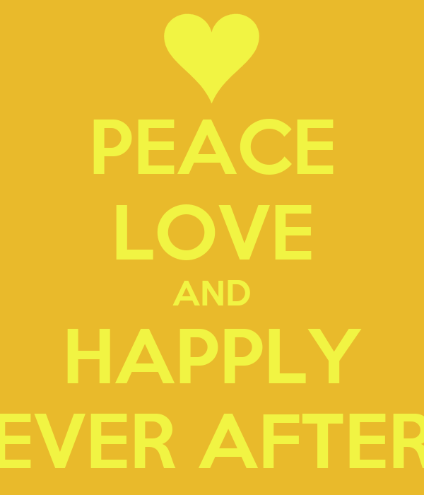 PEACE LOVE AND HAPPLY EVER AFTER
