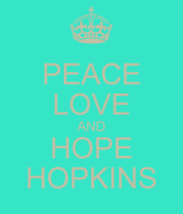 PEACE LOVE AND HOPE HOPKINS
