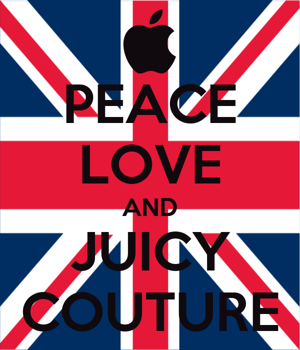 PEACE LOVE AND JUICY COUTURE