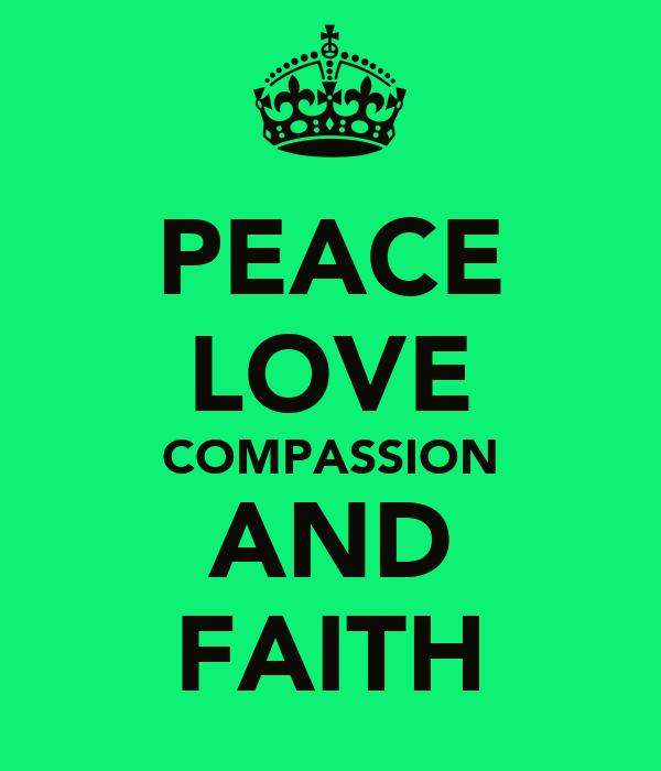 PEACE LOVE COMPASSION AND FAITH