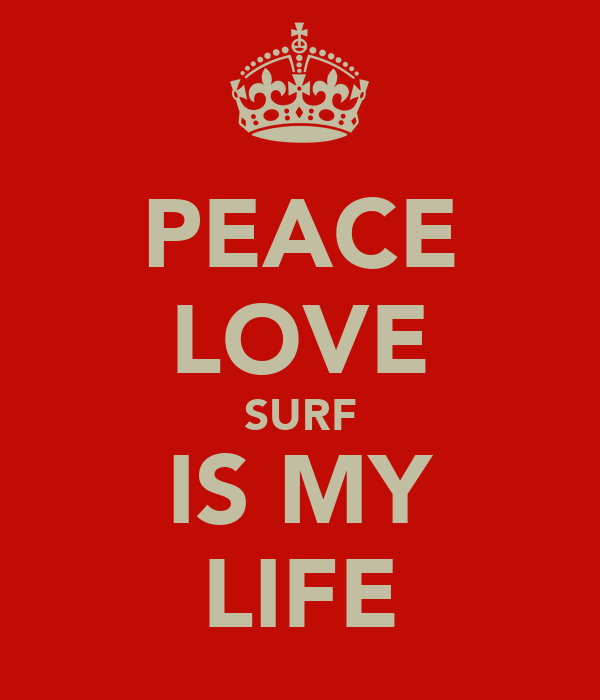 PEACE LOVE SURF IS MY LIFE