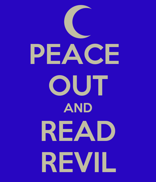 PEACE  OUT AND READ REVIL