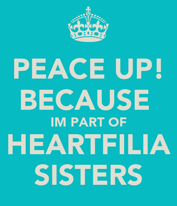 PEACE UP! BECAUSE  IM PART OF HEARTFILIA SISTERS
