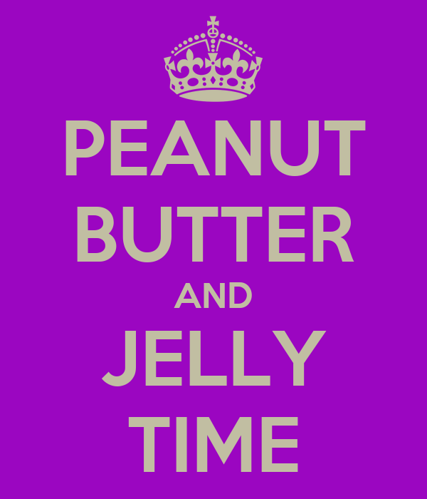 PEANUT BUTTER AND JELLY TIME