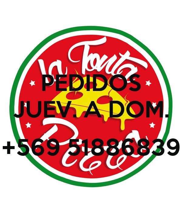 PEDIDOS JUEV. A DOM.  +569 51886839
