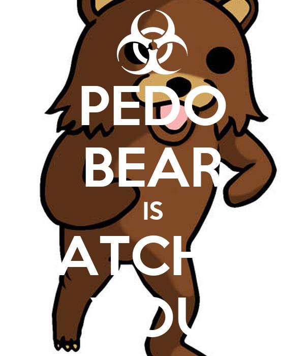 PEDO BEAR IS WATCHING YOU