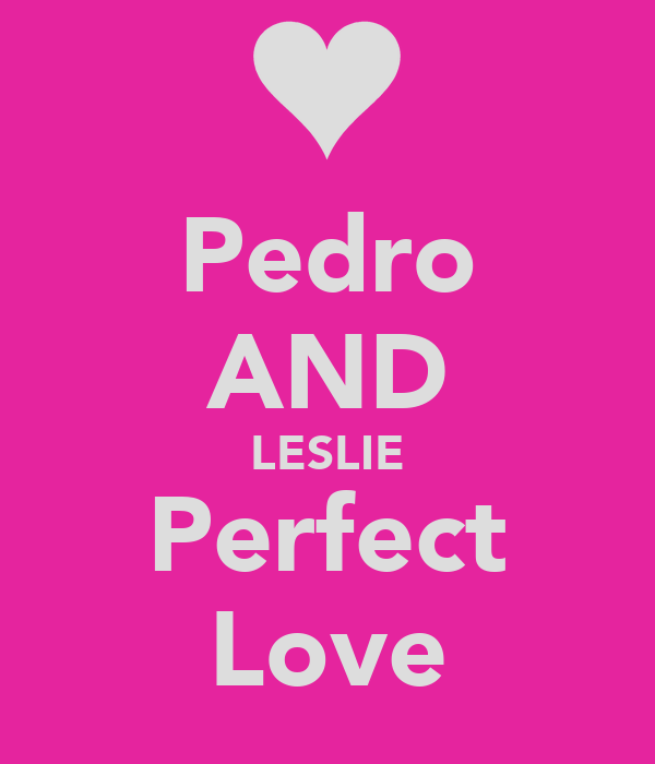 Pedro AND LESLIE Perfect Love