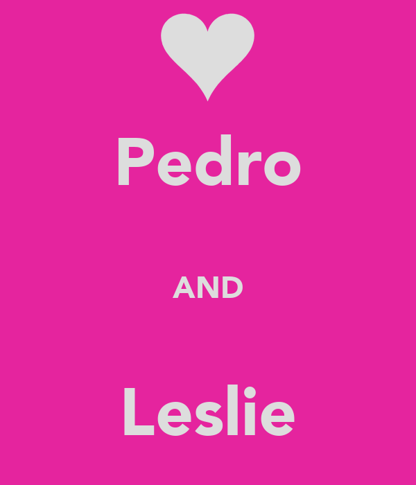 Pedro  AND  Leslie