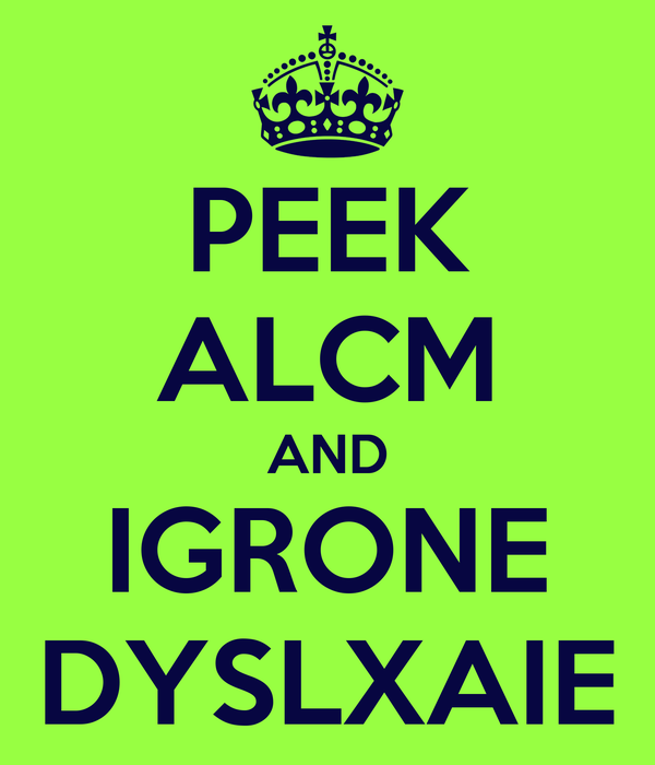 PEEK ALCM AND IGRONE DYSLXAIE