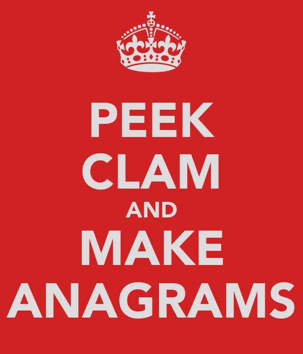PEEK CLAM AND MAKE ANAGRAMS
