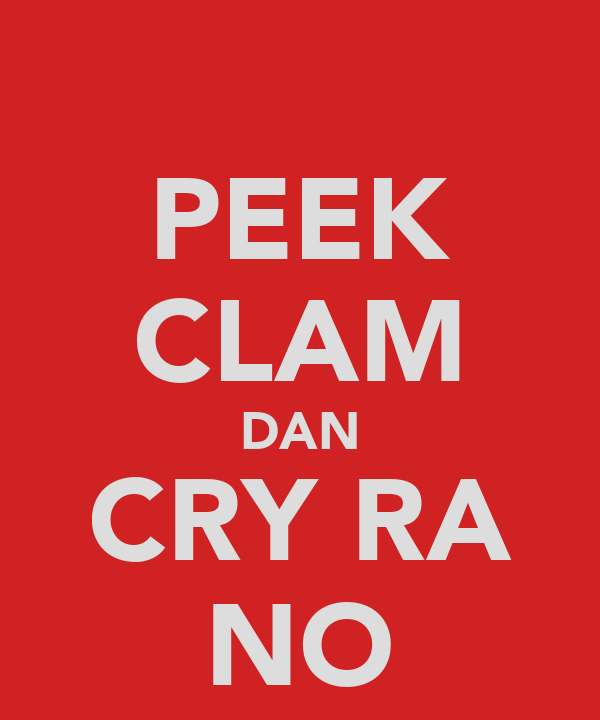 PEEK CLAM DAN CRY RA NO