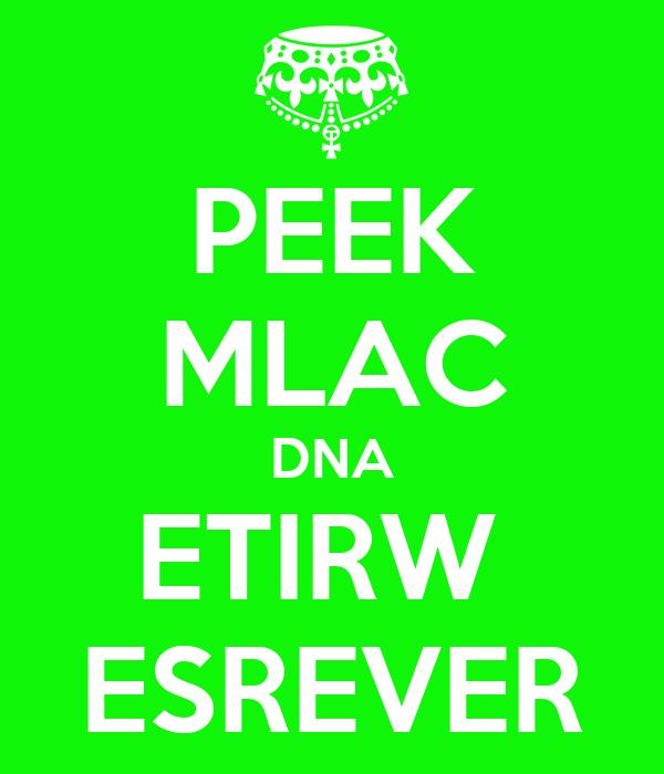PEEK MLAC DNA ETIRW  ESREVER