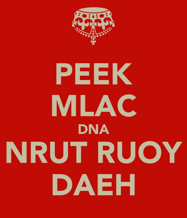 PEEK MLAC DNA NRUT RUOY DAEH