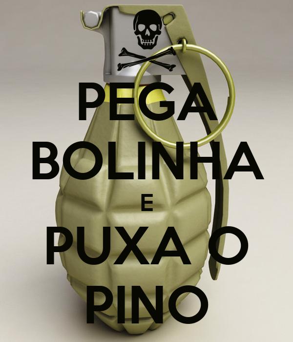 PEGA BOLINHA E PUXA O PINO