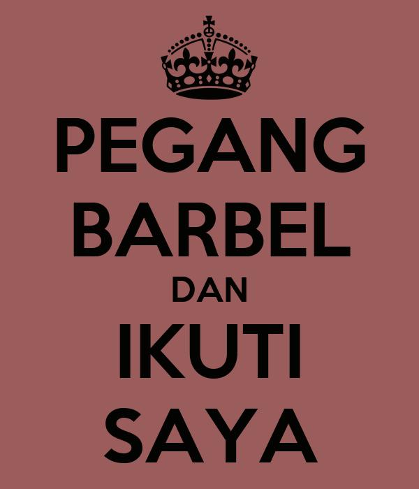 PEGANG BARBEL DAN IKUTI SAYA
