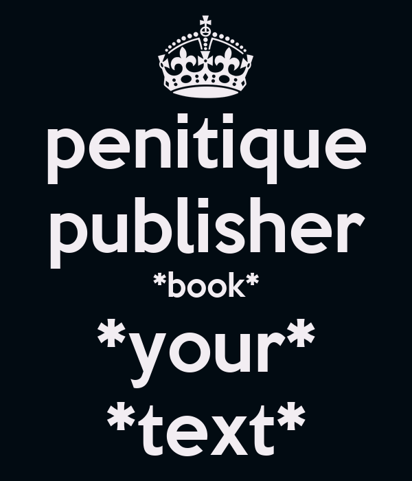 penitique publisher *book* *your* *text*