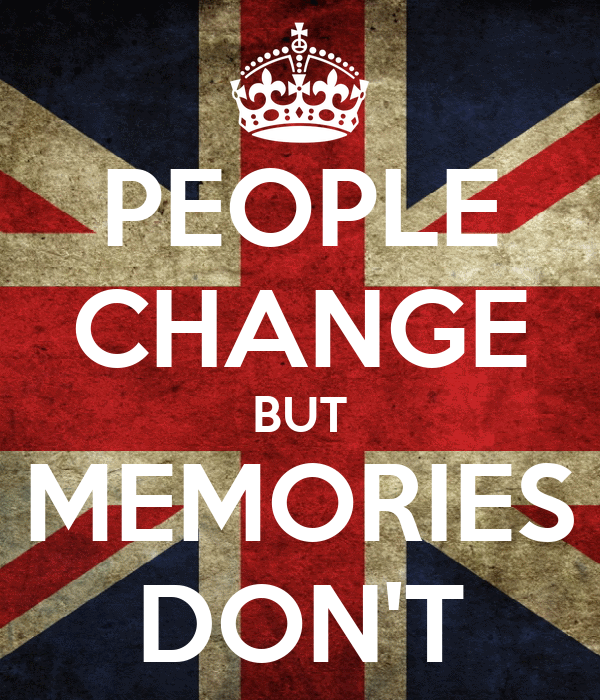 PEOPLE CHANGE BUT MEMORIES DON'T