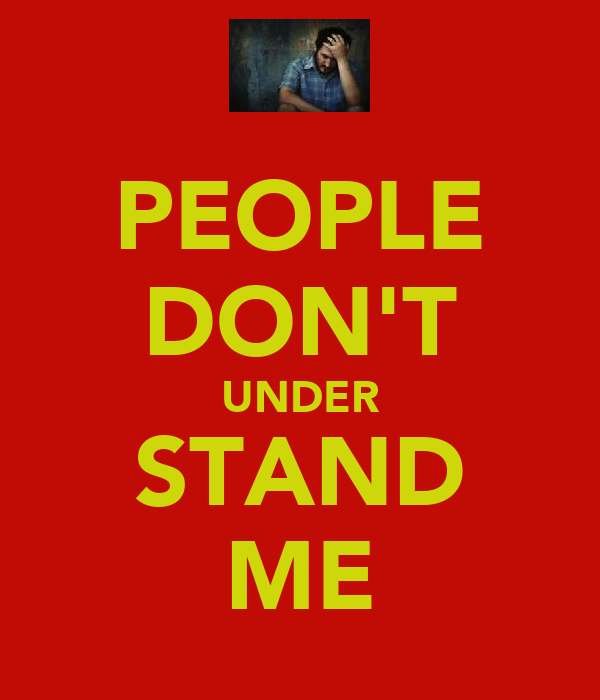 PEOPLE DON'T UNDER STAND ME