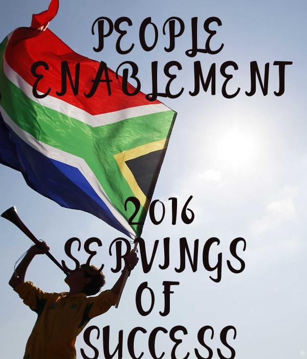 PEOPLE ENABLEMENT   2016 SERVINGS  OF  SUCCESS