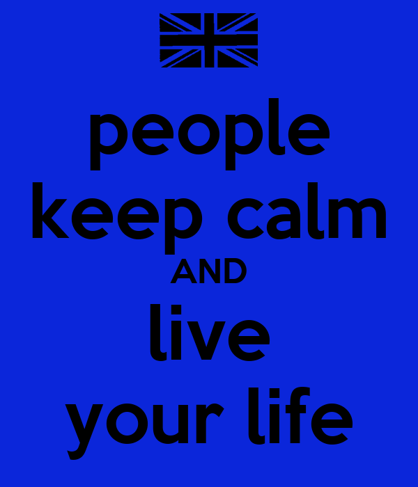 people keep calm AND live your life