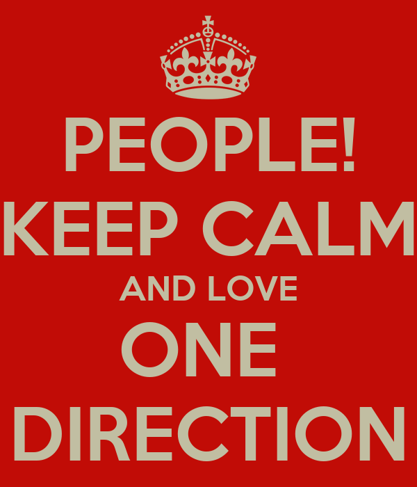 PEOPLE! KEEP CALM AND LOVE ONE  DIRECTION