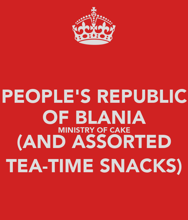 PEOPLE'S REPUBLIC OF BLANIA MINISTRY OF CAKE (AND ASSORTED TEA-TIME SNACKS)