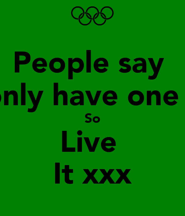 People say  U only have one life So Live  It xxx