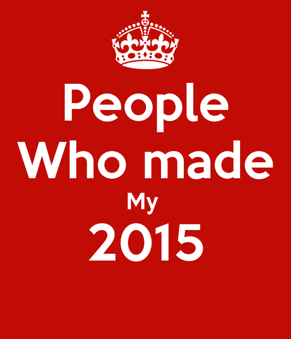 People Who made My  2015
