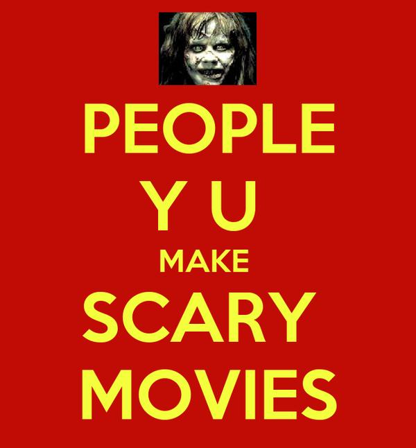PEOPLE Y U  MAKE  SCARY  MOVIES